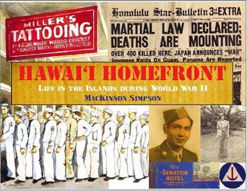 Hawaii Homefront: Life in the Islands During World War II: Simpson, Mackinnon