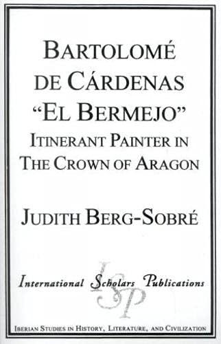Bartolome de Cardenas El Bermejo : Pintor Errante En La Corona De Aragon (Paperback): Judith ...