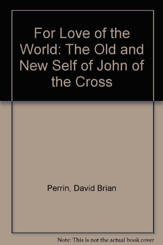 9781573091459: For Love of the World: The Old and New Self of John of the Cross