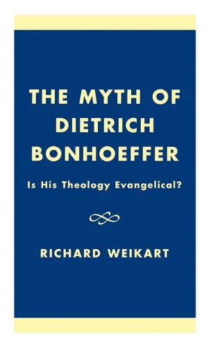 9781573091503: The Myth of Dietrich Bonhoeffer: Is His Theology Evangelical?