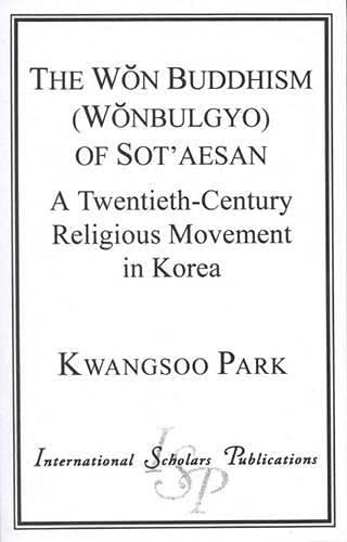 The Won Buddhism (Wonbulgyo) of Sot'Aesan: A Twentieth-Century Religious Movement in Korea: ...