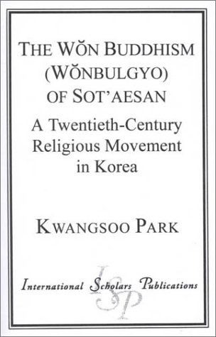 The Won Buddhism (Wonbulgyo) of Sot'aesan: Park, Kwangsoo
