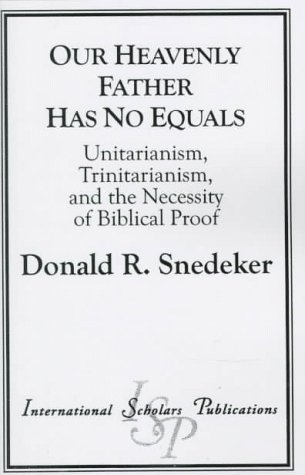 9781573092005: Our Heavenly Father Has No Equals: Unitarianism, Trinitarianism, and the Necessity of Biblical Proof