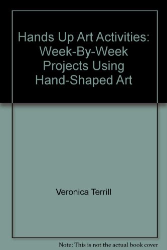 9781573100281: Hands Up Art Activities: Week-By-Week Projects Using Hand-Shaped Art