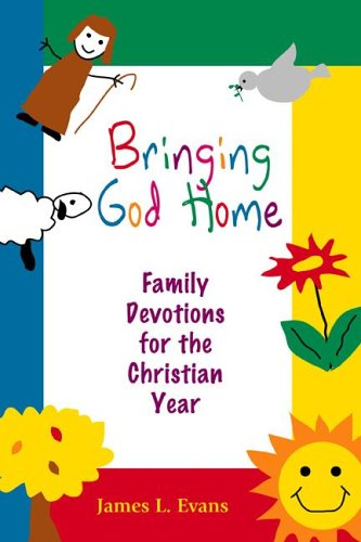 Bringing God Home: Family Devotions for the Christian Year: James L. Evans