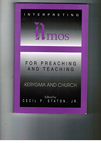 Interpreting Amos for Preaching and Teaching (Kerygma and Church): Staton, Cecil P. [Editor]
