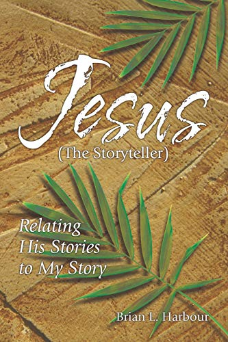 Jesus the Storyteller: Relating His Stories to My Story: Brian L. Harbour