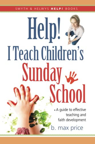 Help! I Teach Children's Sunday School (Smyth: Price, B. Max