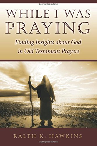 9781573124638: While I Was Praying: Finding Insights about God in Old Testament Prayers