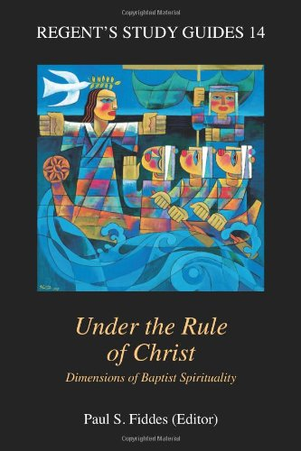 9781573124980: Under the Rule of Christ: Dimensions of Baptist Spirituality (Regent's Study Guides)