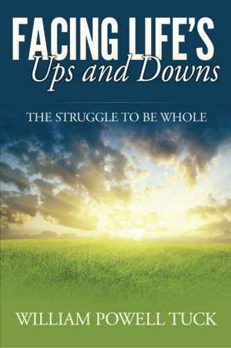 Facing Life's Ups and Downs: The Struggle To Be Whole (157312561X) by William Powell Tuck