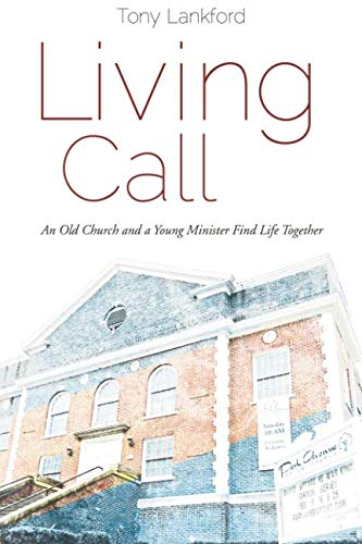 Living Call: An Old Church and a Young Minister Find Life Together: Lankford, Tony