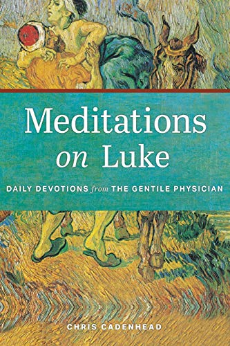 Meditations on Luke: Devotions from the Gentile Physician: Chris Cadenhead