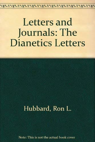 Letters and Journals: The Dianetics Letters: Hubbard, L. Ron