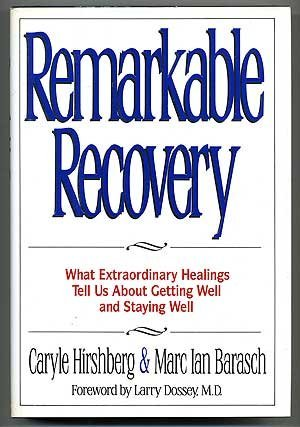 9781573220002: Remarkable Recovery: What Extraordinary Healings Tell Us About Getting Well and Staying Well