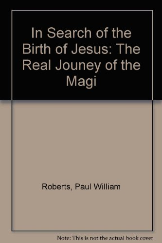 In Search Of The Birth Of Jesus : The Real Jouney Of The Magi
