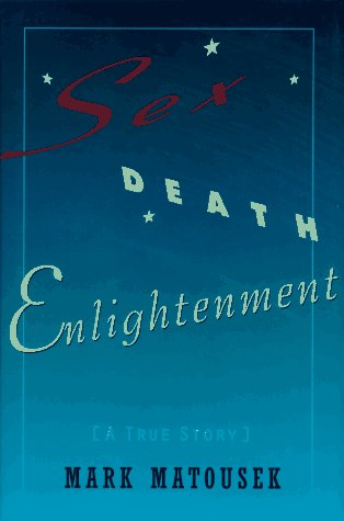Sex, Death, Enlightenment: A True Story (1573220329) by Mark Matousek