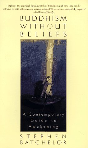 Buddhism Without Beliefs: A Contemporary Guide to Awakening: Batchelor, Stephen