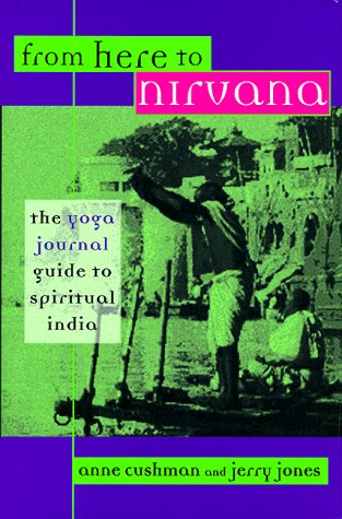9781573220866: From Here to Nirvana: The Yoga Journal Guide to Spiritual India