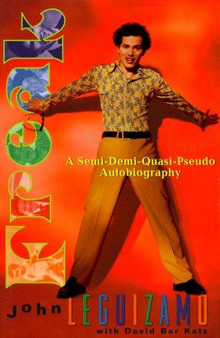 Freak: A Semi-Demi-Quasi-Pseudo Autobiography: John Leguizamo