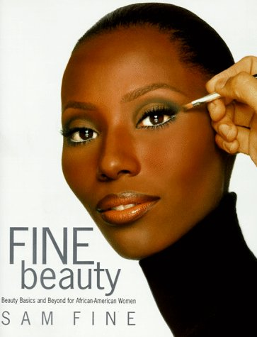 Fine Beauty: Beauty Basics and Beyond for African American Women: Fine, Sam