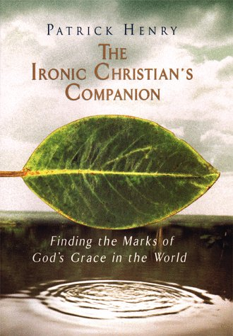 The Ironic Christian's Companion (1573221074) by Henry, Patrick