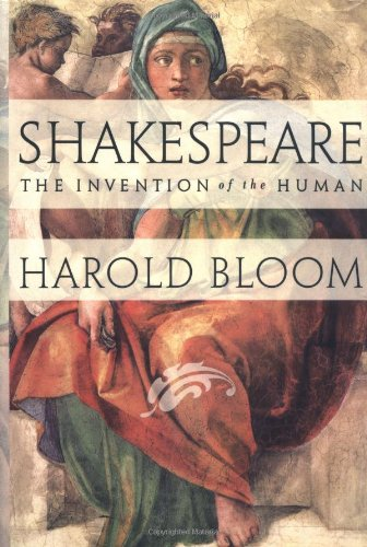 SHAKESPEARE: THE INVENTION OF THE HUMAN.: Bloom, Harold