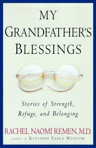 My Grandfather's Blessings: Remen, Rachel Naomi M.D.