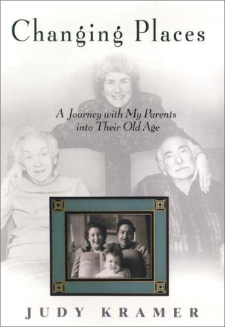 9781573221634: Changing Places: A Journey with My Parents into Their Old Age