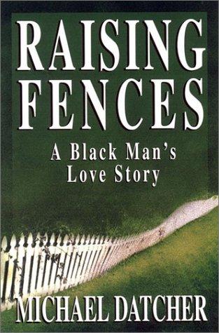 9781573221719: Raising Fences: A Black Man's Love Story