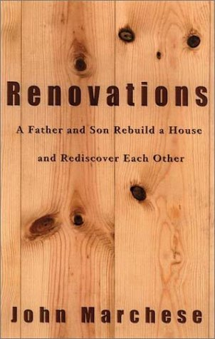 Renovations: A Father and Son Rebuild a House and Rediscover Each Other: Marchese, John