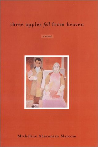 Three Apples Fell from Heaven: Marcom, Micheline Aharonian