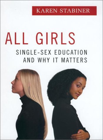 All Girls: Single-Sex Education and Why It: Stabiner, Karen