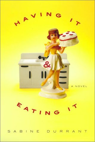 Having It & Eating It: A Novel: Sabine Durrant