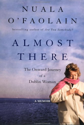 ALMOST THERE: The Onward Journey of a Dublin Woman.: O'FAOLAIN, Nuala.