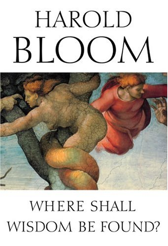 Where Shall Wisdom Be Found?: Harold Bloom