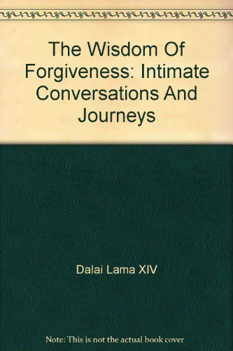 9781573222877: The Wisdom Of Forgiveness: Intimate Conversations And Journeys
