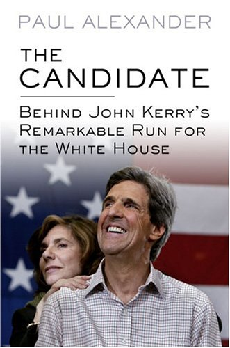 9781573222938: The Candidate: Behind John Kerry's Remarkable Run for the White House