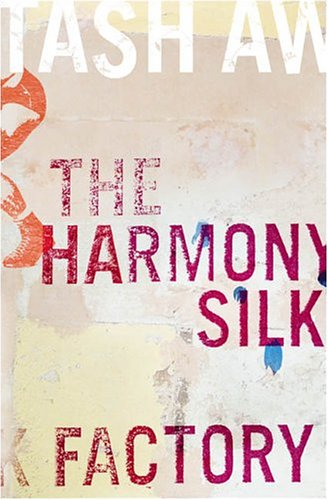 The Harmony Silk Factory: Tash Aw