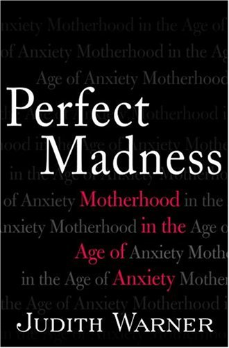 9781573223041: Perfect Madness: Motherhood in the Age of Anxiety