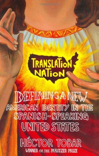 Translation Nation: American Identity in the Spanish-Speaking United States: Tobar, Hector