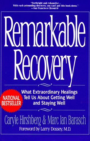9781573225304: Remarkable Recovery: What Extraordinary Healings Tell Us About Getting Well and Staying Well