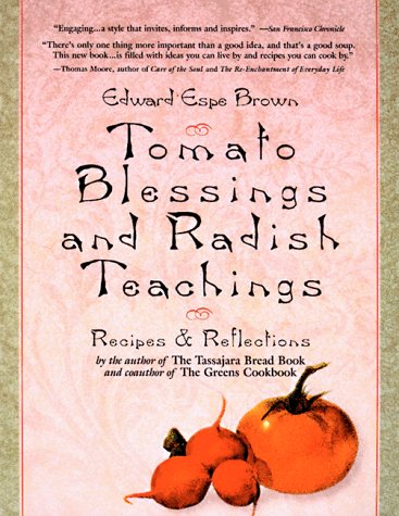 Tomato Blessings and Radish Teachings Recipes &: Edward Espe Brown