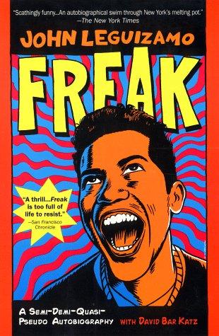 Freak : A Semi-Demi-Quasi-Pseudo Autobiography: John Leguizamo