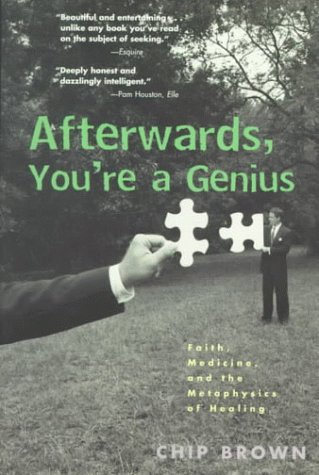 9781573227766: Afterwards, You're a Genius: Faith, Medicine, and the Metaphysics of Healing