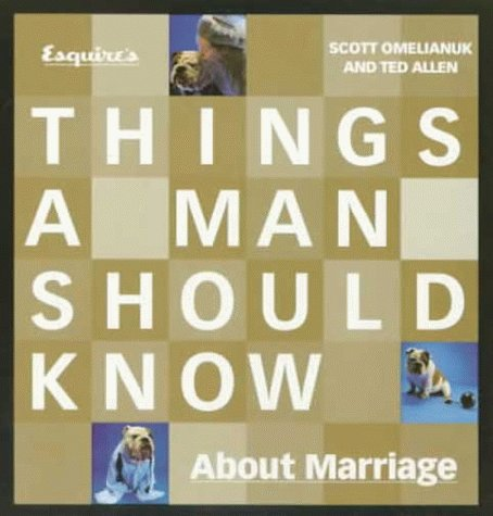 Esquire's Things a Man Should Know About Marriage: A Groom's Guide to the Wedding and ...