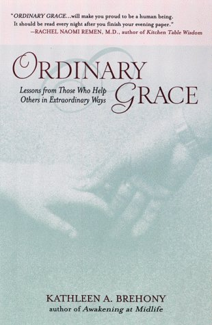 9781573227865: Ordinary Grace: Lessons from Those Who Help Others in Extraordinary Ways