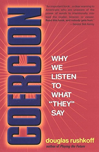 "Coercion: Why We Listen to What ""They"" Say: Rushkoff, Douglas"