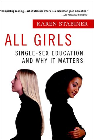 All Girls: Single-Sex Education and Why it: Karen Stabiner