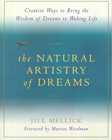 The Natural Artistry of Dreams: Creative Ways to Bring the Wisdom of Dreams to Waking Life